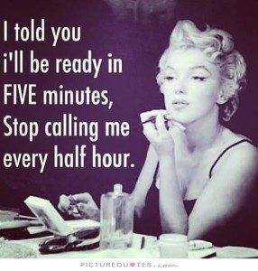 i-told-you-ill-be-ready-in-five-minutes-stop-calling-me-every-half-hour-quote-1